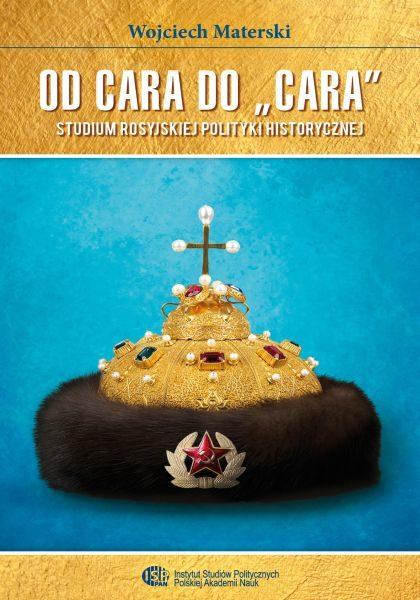 """Od cara do """"cara"""". Studium rosyjskiej polityki historycznej /Wojciech Materski"""