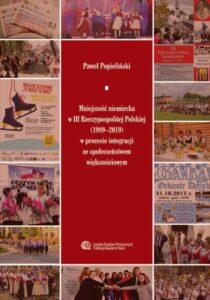 Mniejszość niemiecka w III Rzeczypospolitej Polskiej (1989-2019) w procesie integracji ze społeczeństwem większościowym /Paweł Popieliński