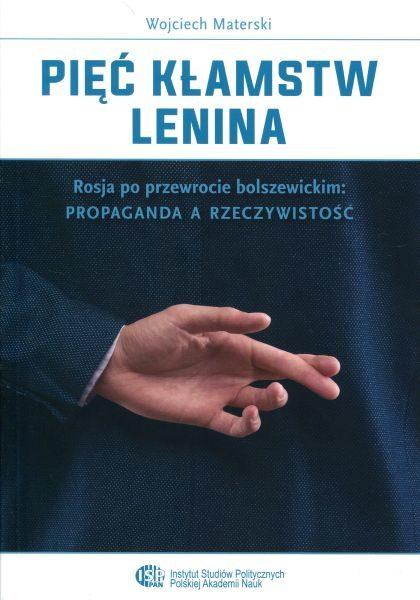 Pięć kłamstw Lenina. Rosja po przewrocie bolszewickim: propaganda a rzeczywistość /Wojciech Materski