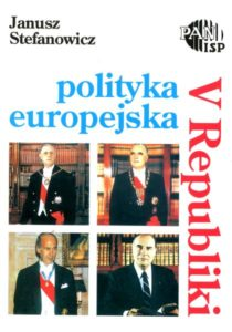 Polityka europejska V Republiki /Janusz Stefanowicz