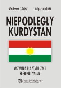 Niepodległy Kurdystan. Wyzwania dla stabilizacji regionu i swiata /Waldemar J. Dziak, Małgorzata Rudź