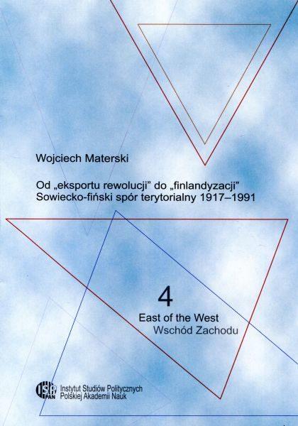 """Od """"eksportu rewolucji"""" do """"finlandyzacji"""". Sowiecko-fiński spór terytorialny 1917-1991 /Wojciech Materski"""