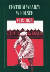"""""""Centrum władzy w Polsce 1948-1970"""" /red. Andrzej Paczkowski"""