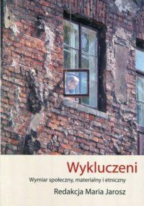 Wykluczeni. Wymiar społeczny, materialny i etniczny /red. Maria Jarosz