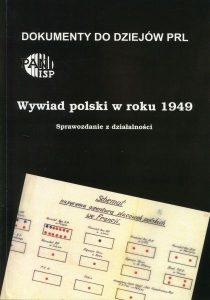 Wywiad polski w roku 1949. Sprawozdanie z działalności (Dokumenty do dziejów PRL z.21) /Andrzej Paczkowski