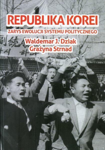 Republika Korei. Zarys ewolucji systemu politycznego /Grażyna Strnad, Waldemar J. Dziak