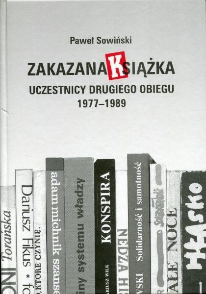 Zakazana książka. Uczestnicy drugiego obiegu 1977-1989 /Paweł Sowiński
