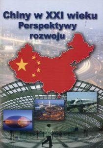 Chiny w XXI wieku. Perspektywy rozwoju /red. Waldemar J. Dziak, Krzysztof Gawlikowski, Małgorzata Ławacz
