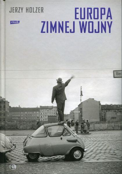 Europa zimnej wojny /Jerzy Holzer