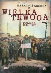Wielka trwoga. Polska 1944-1947. Ludowa reakcja na kryzys /Marcin Zaremba