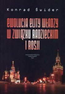 Ewolucja elity władzy w Związku Radzieckim i Rosji w kontekście przemian ideowych, politycznych, społecznych i ekonomicznych /Konrad Świder