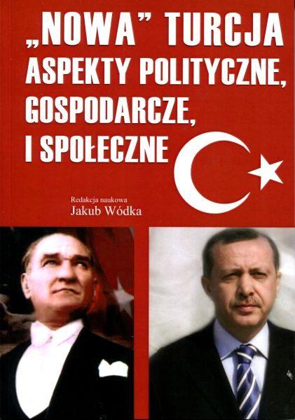 """""""Nowa"""" Turcja. Aspekty polityczne, gospodarcze i społeczne / red. Jakub Wódka"""