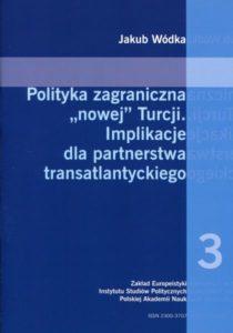 """Polityka zagraniczna """"nowej"""" Turcji. Implikacje dla partnerstwa transatlantyckiego /Jakub Wódka"""