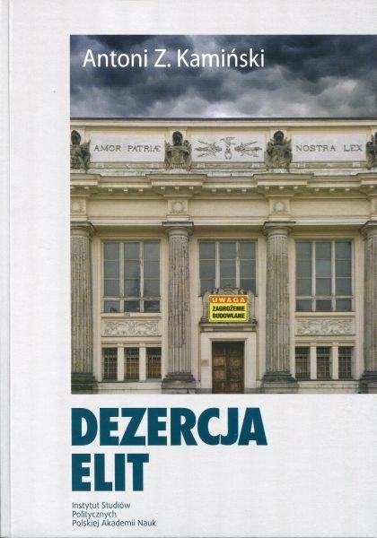 Dezercja elit. Konsolidacja ustroju politycznego w pokomunistycznej Polsce /Antoni Z. Kamiński