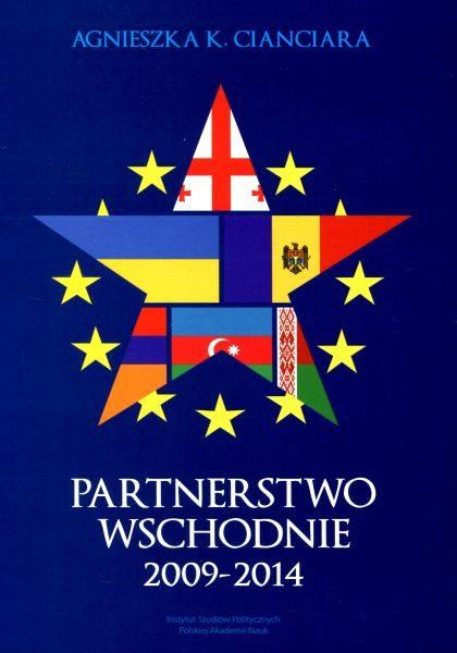 Partnerstwo Wschodnie 2009-2014. Geneza, funkcjonowanie, uwarunkowania /Agnieszka K. Cianciara