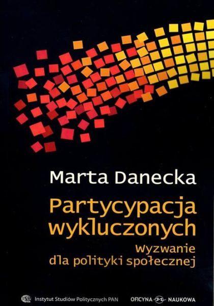 Partycypacja wykluczonych. Wyzwanie dla polityki społecznej /Marta Danecka
