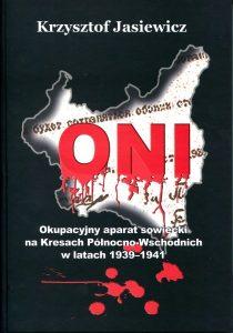 ONI. Okupacyjny aparat sowiecki na Kresach Północno-Wschodnich w latach 1939-1941 /Krzysztof Jasiewicz