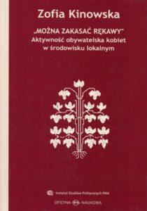 """""""Można zakasać rękawy"""". Aktywność obywatelska kobiet w środowisku lokalnym /Zofia Kinowska"""