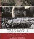 Czas KOR-u. Jacek Kuroń a geneza Solidarności /Andrzej Friszke