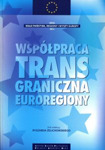 Współpraca transgraniczna. Euroregiony /red. Ryszard Żelichowski