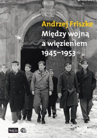 Między wojną a więzieniem 1945-1953. Młoda inteligencja katolicka /Andrzej Friszke