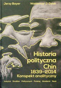 Historia polityczna Chin 1839-2014. Konspekt analityczny /Jerzy Bayer, Waldemar J. Dziak