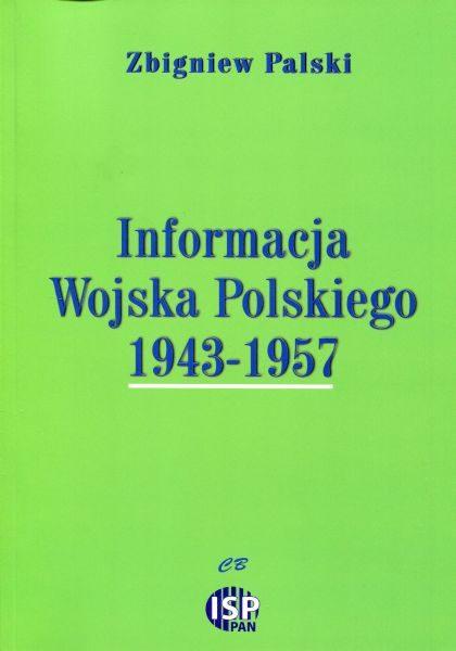 Informacja Wojska Polskiego 1943-1957 /Zbigniew Palski