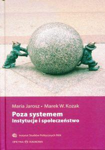 Poza systemem. Instytucje i społeczeństwo /Maria Jarosz, Marek W. Kozak