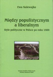 Między populistycznym a liberalnym. Style polityczne w Polsce po roku 1989 /Ewa Nalewajko