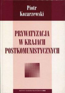Prywatyzacja w krajach postkomunistycznych /Piotr Kozarzewsk