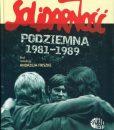 Solidarność podziemna 1981-1989 /red. Andrzej Friszke