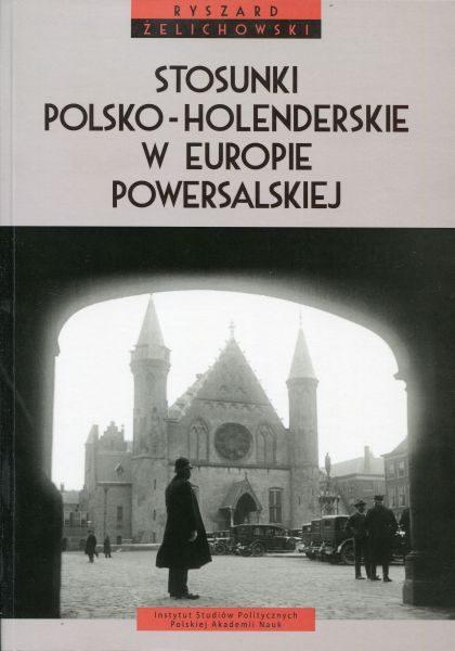 Stosunki polsko-holenderskie w Europie powersalskiej /Ryszard Żelichowski