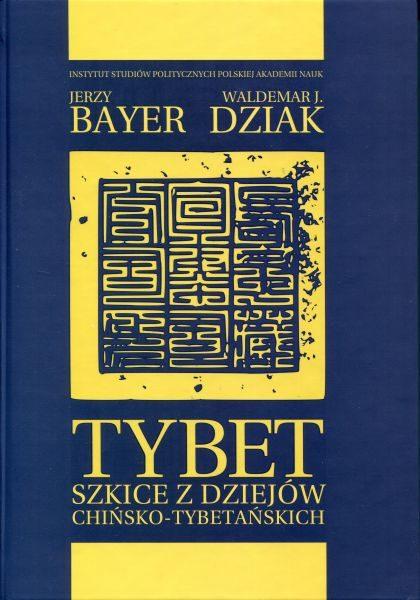 Tybet. Szkice z dziejów chińsko-tybetańskich /Jerzy Bayer, Waldemar J. Dziak