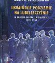 Ukraińskie podziemie na Lubelszczyźnie w okresie okupacji niemieckiej 1939-1944 /Mariusz Zajączkowski