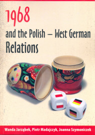 1968 and the Polish - West German Relations /Piotr Madajczyk, Wanda Jarząbek, Joanna Szymoniczek