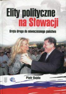 Elity polityczne na Słowacji. Kręta droga do nowoczesnego państwa /Piotr Bajda