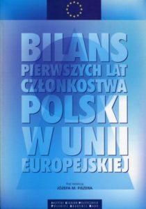 Bilans pierwszych lat członkostwa Polski w Unii Europejskiej /red. Józef M. Fiszer