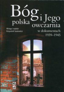 Bóg i Jego polska owczarnia w dokumentach 1939-1945 /oprac. Krzysztof Jasiewicz