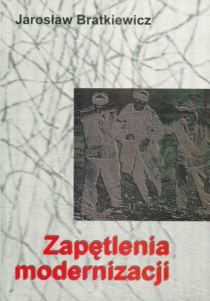 """Zapętlenia modernizacji. Szkice o """"retradycjonalistycznej modernizacji"""" w Rosji /Jarosław Bratkiewicz"""