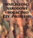 Mniejszości narodowe - bogactwo czy problem? /Małgorzata Budyta-Budzyńska