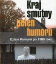 Kraj smutny, pelen humoru. Dzieje Rumunii po 1989 roku /Adam Burakowski, Marius Stan
