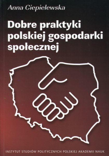 Dobre praktyki polskiej gospodarki społecznej /Anna Ciepielewska