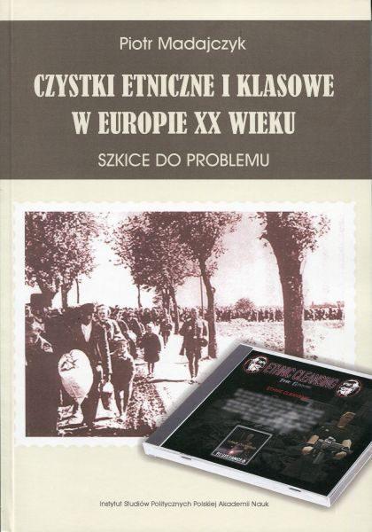 Czystki etniczne i klasowe w Europie XX wieku /Piotr Madajczyk