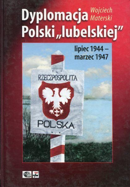 """Dyplomacja Polski """"lubelskiej"""" 1944-1947 /Wojciech Materski"""