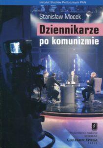 Dziennikarze po komunizmie. Elita mediów w świetle badań społecznych /Stanisław Mocek