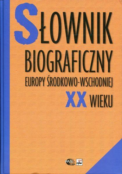 Słownik biograficzny Europy Środkowo-Wschodniej XX wieku /red. Wojciech Roszkowski, Jan Kofman
