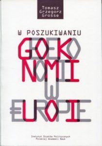 W poszukiwaniu geoekonomii w Europie /Tomasz Grzegorz Grosse