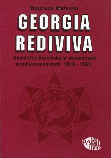 Georgia rediviva. Republika Gruzińska w stosunkach międzynarodowych  1918-1921 /Wojciech Materski