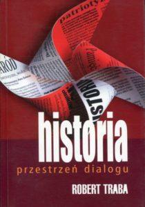 Historia - przestrzeń dialogu /Robert Traba