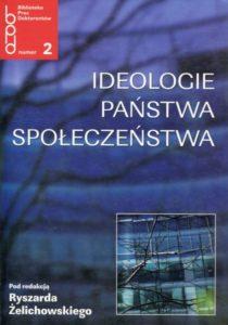 Ideologie. Państwa. Społeczeństwa /red. Ryszard Żelichowski